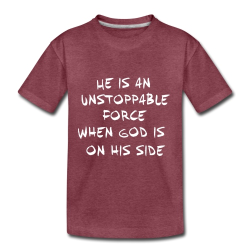 He is an unstoppable force - Toddler Premium T-Shirt