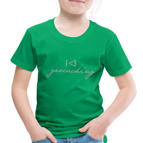 I love geocaching - Toddler Premium T-Shirt