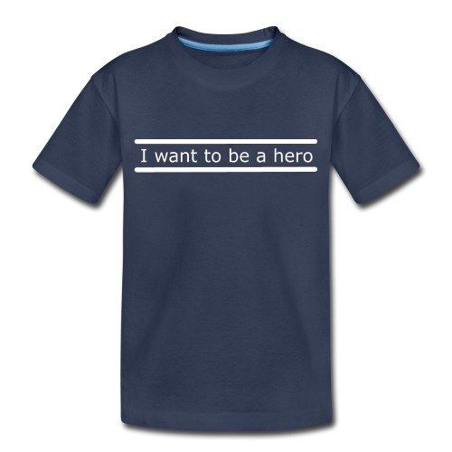 I want to be a hero. - Toddler Premium T-Shirt