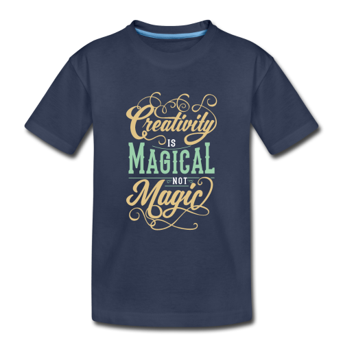 Creativity is Magical not Magic - Toddler Premium T-Shirt