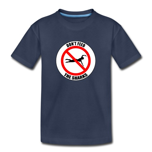 Don't feed the sharks - Summer, beach and sharks! - Toddler Premium T-Shirt