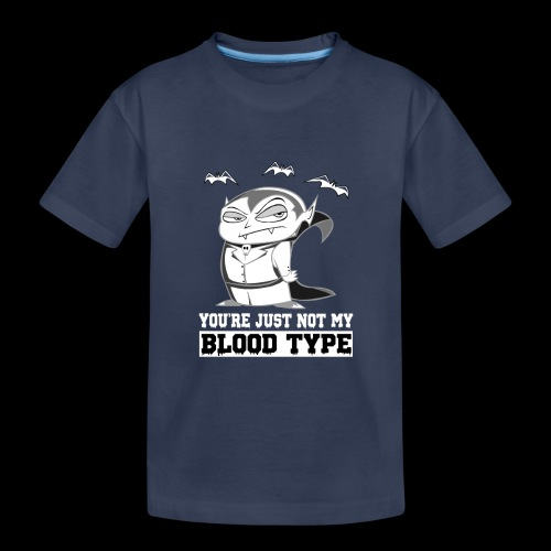 You're Just Not My Blood Type | Halloween Vampire - Toddler Premium T-Shirt