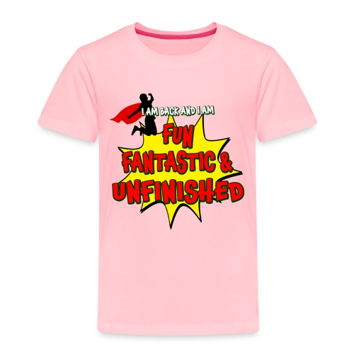 Fun Fantastic and UNFINISHED - Back to School - Toddler Premium T-Shirt