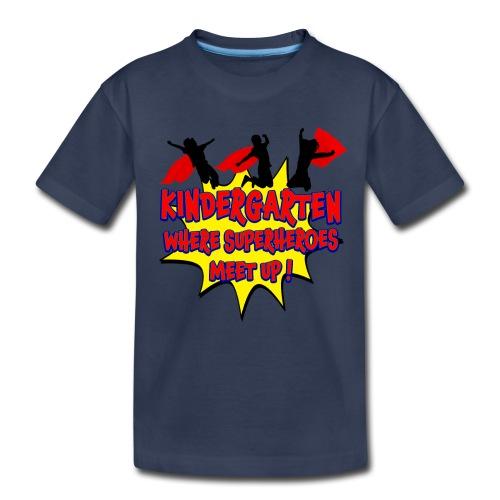 Kindergarten where SUPERHEROES meet up! - Toddler Premium T-Shirt