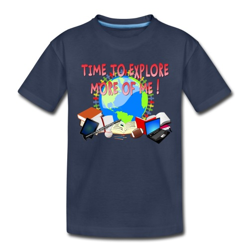 Time to Explore More of Me ! BACK TO SCHOOL - Toddler Premium T-Shirt