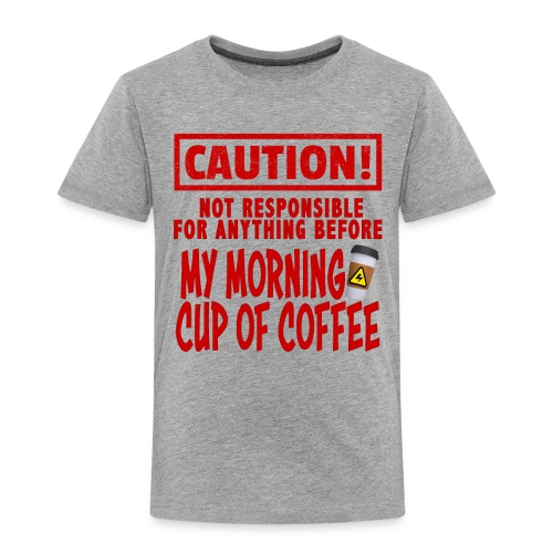 Not responsible for anything before my COFFEE - Toddler Premium T-Shirt