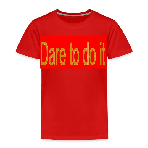 Dare to do it red - Toddler Premium T-Shirt