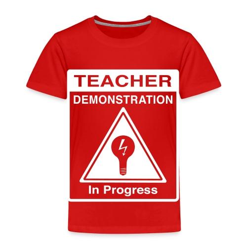Teacher Demonstration in Progress - Toddler Premium T-Shirt