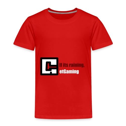GetGaming or its Raining - Toddler Premium T-Shirt