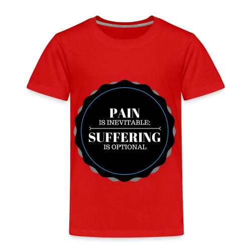 Pain is inevitable; Suffering is optional. - Toddler Premium T-Shirt