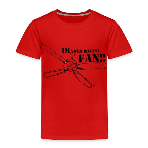Im your biggest fan - Toddler Premium T-Shirt
