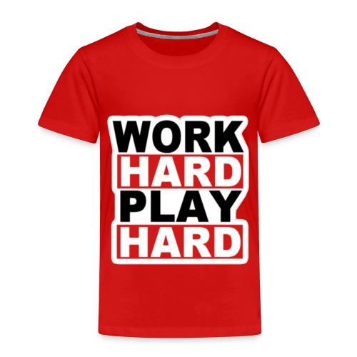 Work Hard Play Hard - Toddler Premium T-Shirt