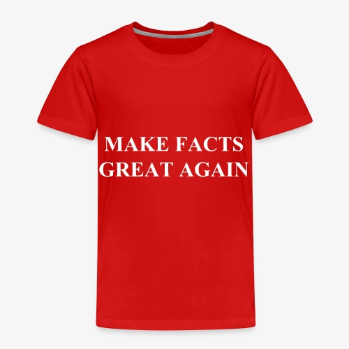 Make Facts Great Again - Toddler Premium T-Shirt