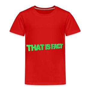THAT IS FACT - Toddler Premium T-Shirt
