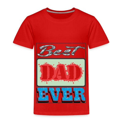 Best Dad Ever - Toddler Premium T-Shirt