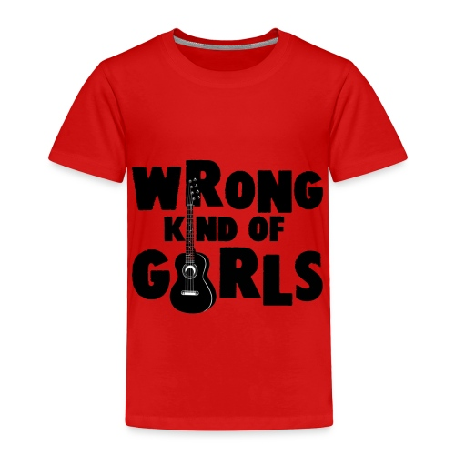 Wrong Kind of Girls - Toddler Premium T-Shirt