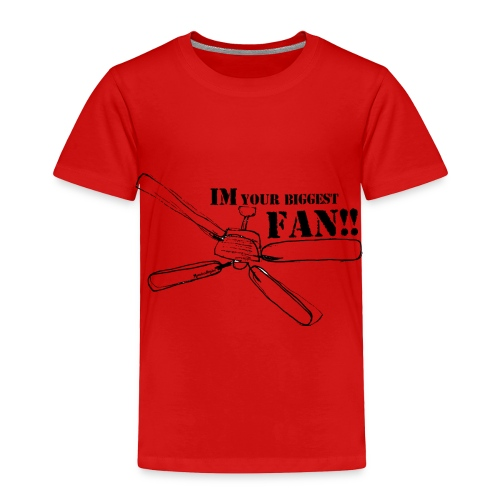 Im your biggest fan - Toddler Premium T-Shirt