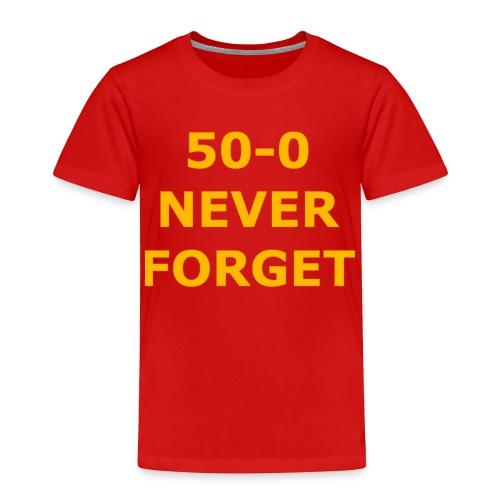 50 - 0 Never Forget Shirt - Toddler Premium T-Shirt