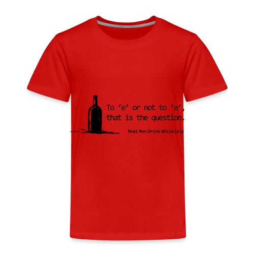 To 'e' or not to 'e': Real Men Drink Whiskey - Toddler Premium T-Shirt