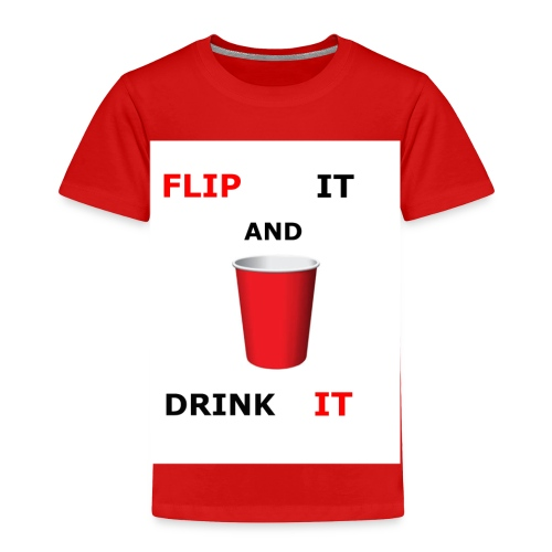 Flip It And Drink It - Toddler Premium T-Shirt