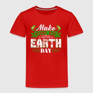 Make Everyday Earth Day Tee Shirt - Toddler Premium T-Shirt