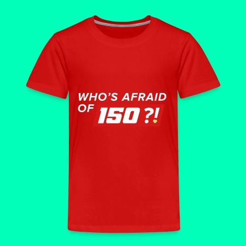 Who Afraid of 150 - Toddler Premium T-Shirt