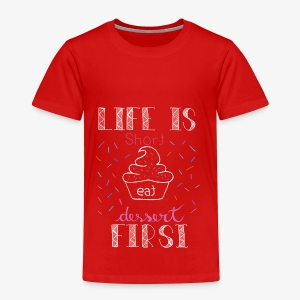 Life is short - Toddler Premium T-Shirt