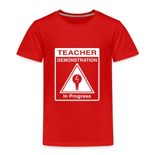 Teacher Demonstration in Progress - Toddler Premium T-Shirt
