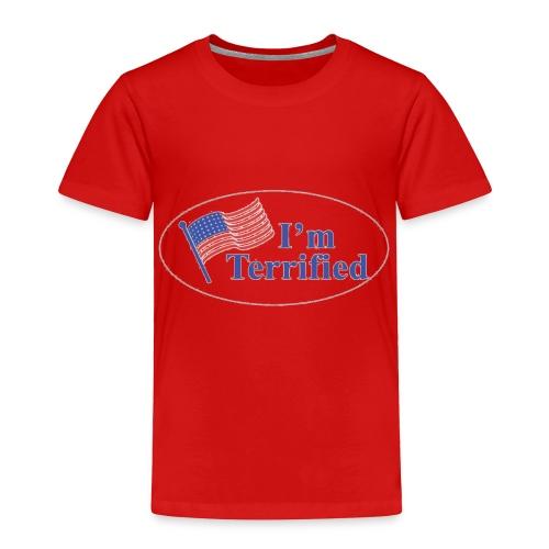 I'm Terrified by Trump - Toddler Premium T-Shirt