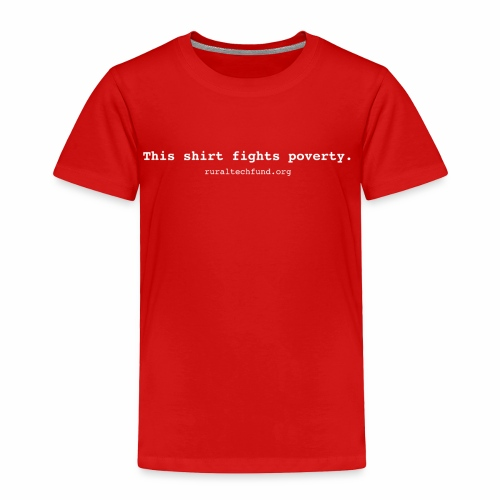 This Shirt Fights Poverty - Toddler Premium T-Shirt