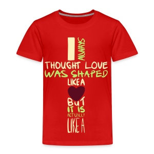 love is shaped like this - Toddler Premium T-Shirt