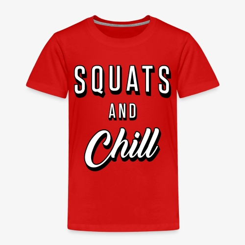 Squats And Chill - Toddler Premium T-Shirt
