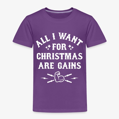 All I Want For Christmas Are Gains - Toddler Premium T-Shirt
