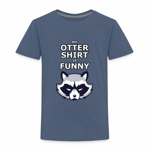 My Otter Shirt Is Funny - Toddler Premium T-Shirt