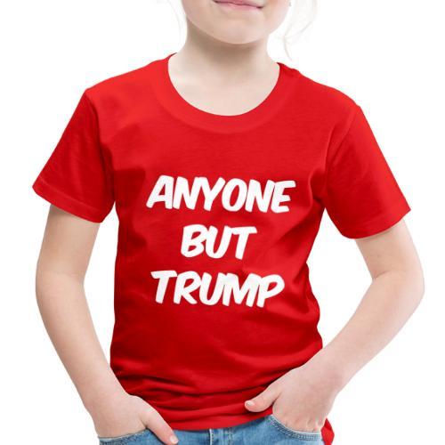 Anyone Besides Trump - Toddler Premium T-Shirt