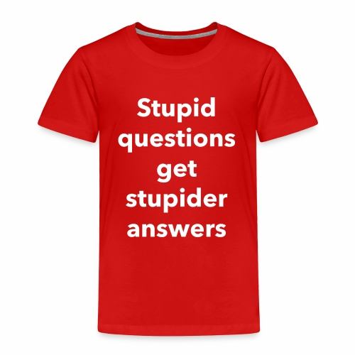 Stupid Questions - Toddler Premium T-Shirt