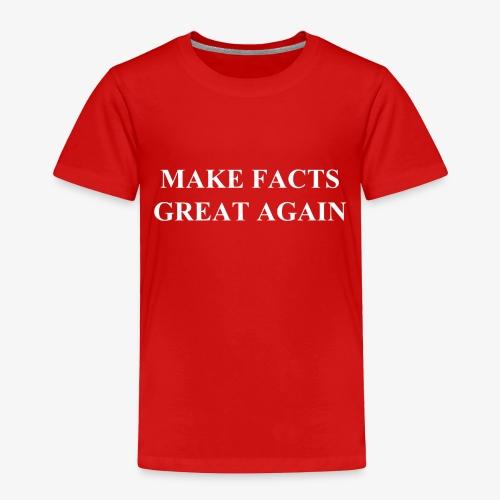 Make Facts Great Again - Toddler Premium T-Shirt