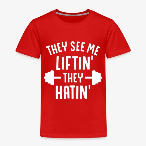 They See Me Liftin' They Hatin' - Toddler Premium T-Shirt