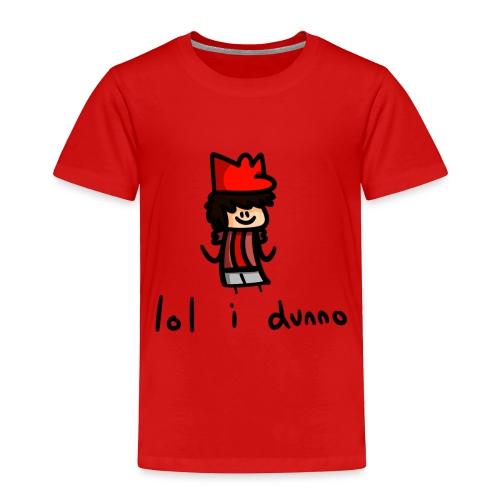 lol i dunno - Toddler Premium T-Shirt