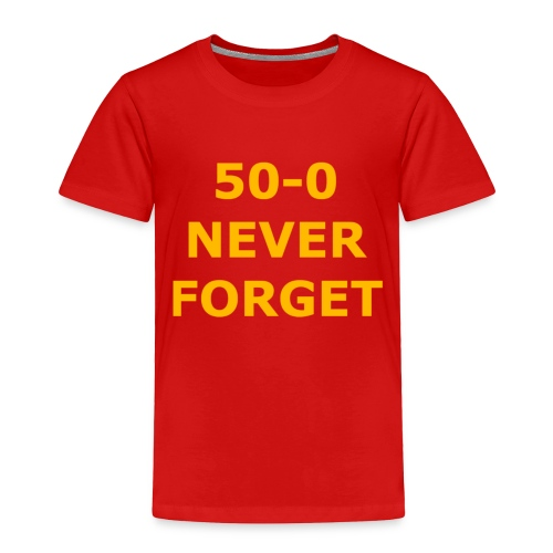 50 - 0 Never Forget Shirt - Toddler Premium T-Shirt