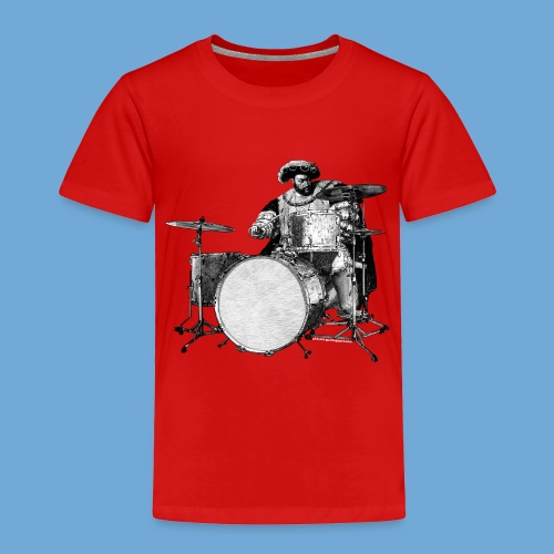Henry the Eighth Drums - Toddler Premium T-Shirt