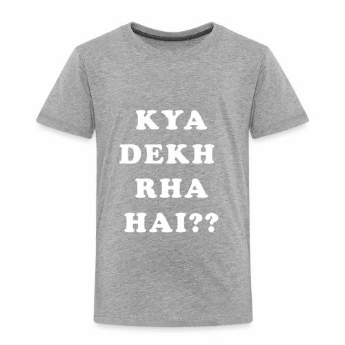 Kya Dekh Raha Hai - Toddler Premium T-Shirt