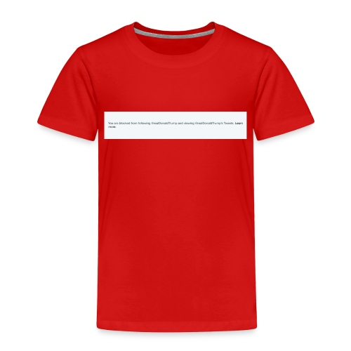 Blocked by Donald Trump on Twitter - Toddler Premium T-Shirt