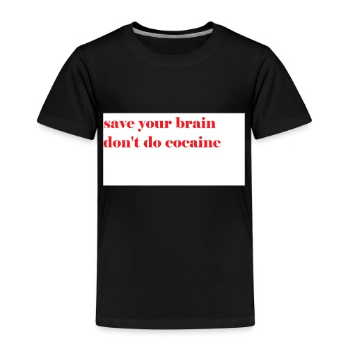 save your brain don't do cocaine - Toddler Premium T-Shirt