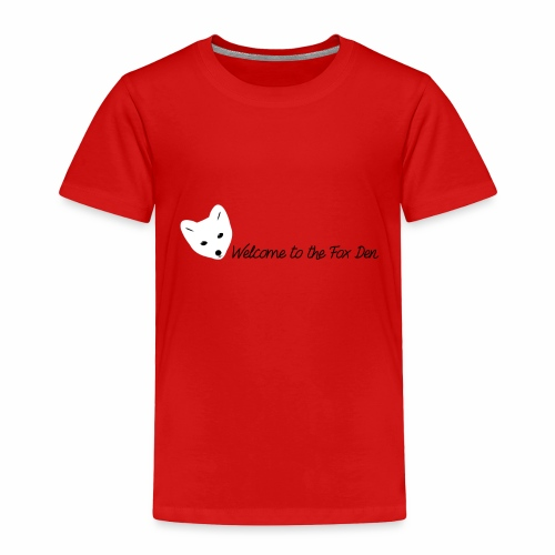 Welcome to the Fox Den! - Toddler Premium T-Shirt