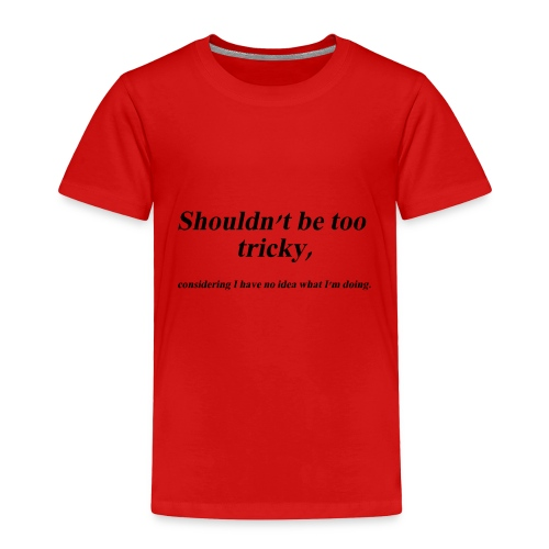 Shouldn't be too tricky - Toddler Premium T-Shirt