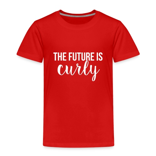 The Future Is Curly - Toddler Premium T-Shirt