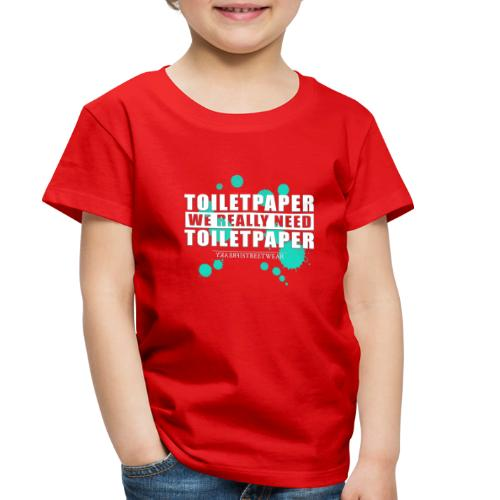We really need toilet paper - Toddler Premium T-Shirt