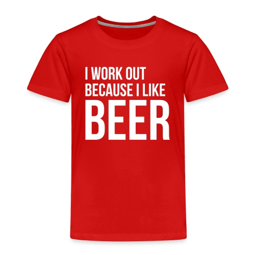 I work out because i like beer gym humor - Toddler Premium T-Shirt