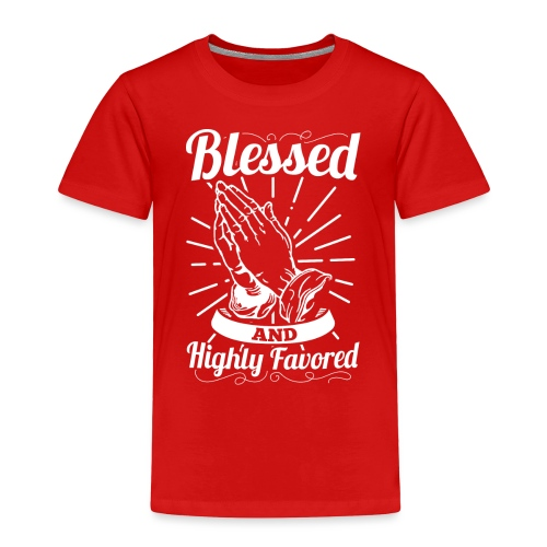 Blessed And Highly Favored (Alt. White Letters) - Toddler Premium T-Shirt